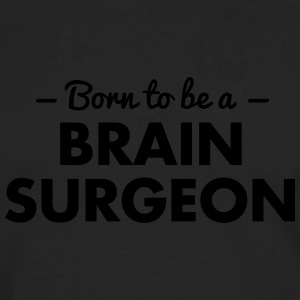 born to be a brain surgeon - Men's Premium Longsleeve Shirt