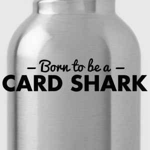 born to be a card shark - Trinkflasche