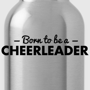 born to be a cheerleader - Trinkflasche