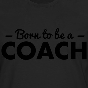 born to be a coach - Men's Premium Longsleeve Shirt