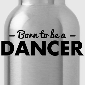 born to be a dancer - Water Bottle