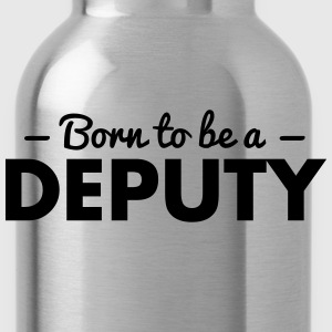 born to be a deputy - Water Bottle