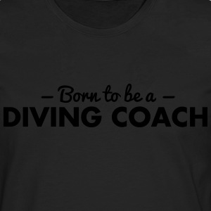 born to be a diving coach - Men's Premium Longsleeve Shirt