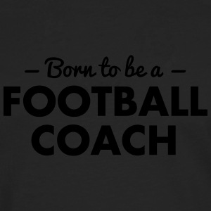 born to be a football coach - Men's Premium Longsleeve Shirt