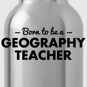 born to be a geography teacher - Trinkflasche