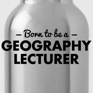 born to be a geography lecturer - Trinkflasche