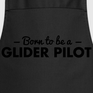born to be a glider pilot - Cooking Apron