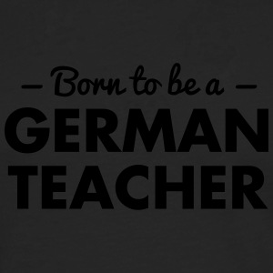 born to be a german teacher - Men's Premium Longsleeve Shirt