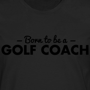 born to be a golf coach - Men's Premium Longsleeve Shirt