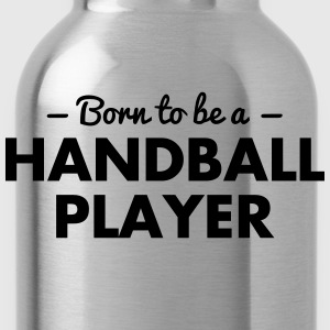 born to be a handball player - Water Bottle