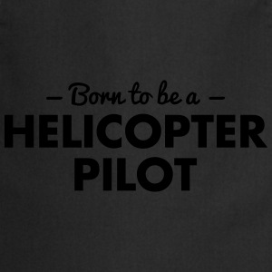 born to be a helicopter pilot - Cooking Apron