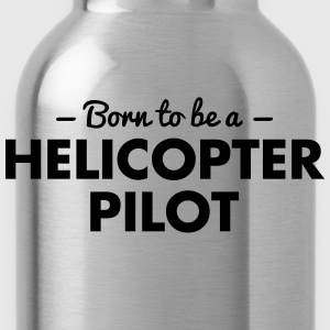 born to be a helicopter pilot - Water Bottle