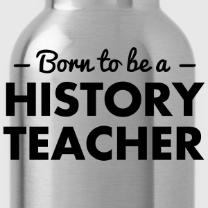 born to be a history teacher - Water Bottle