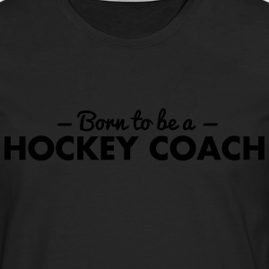 born to be a hockey coach - Men's Premium Longsleeve Shirt