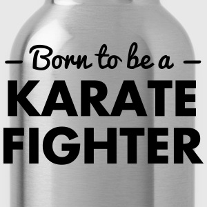 born to be a karate fighter - Water Bottle