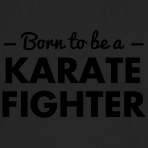 born to be a karate fighter - Men's Premium Longsleeve Shirt