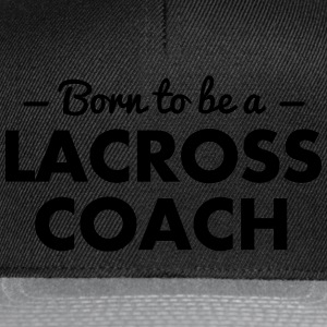 born to be a lacross coach - Snapback Cap