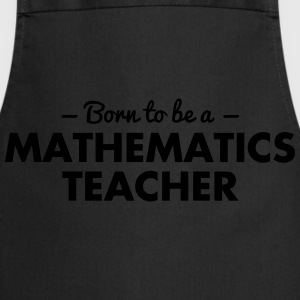 born to be a mathematics teacher - Cooking Apron