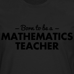born to be a mathematics teacher - Men's Premium Longsleeve Shirt