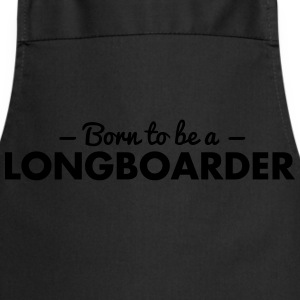 born to be a longboarder - Cooking Apron