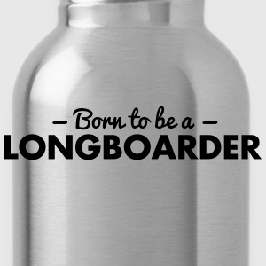 born to be a longboarder - Water Bottle