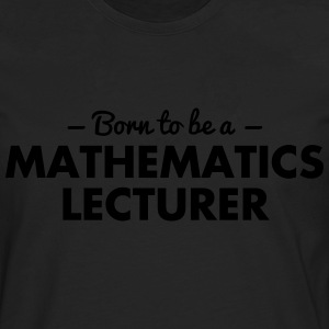 born to be a mathematics lecturer - Men's Premium Longsleeve Shirt