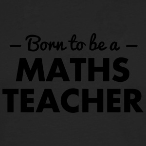 born to be a maths teacher - Men's Premium Longsleeve Shirt