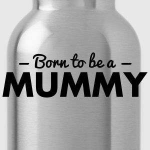 born to be a mummy - Trinkflasche