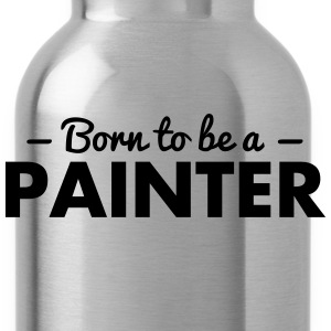 born to be a painter - Trinkflasche