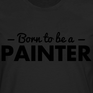born to be a painter - Men's Premium Longsleeve Shirt