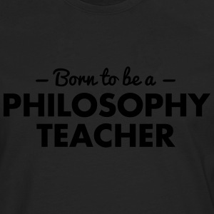 born to be a philosophy teacher - Men's Premium Longsleeve Shirt