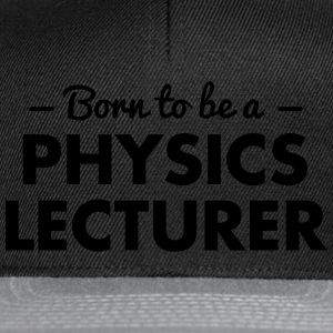 born to be a physics lecturer - Snapback Cap