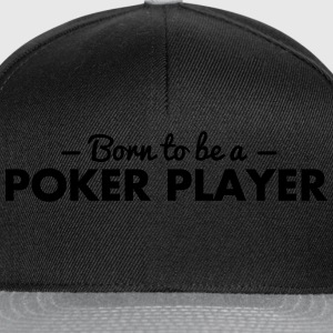 born to be a poker player - Snapback Cap