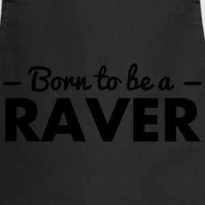 born to be a raver - Cooking Apron
