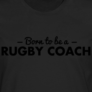 born to be a rugby coach - Men's Premium Longsleeve Shirt