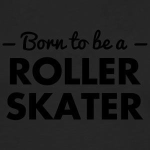 born to be a roller skater - Men's Premium Longsleeve Shirt
