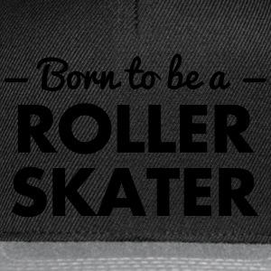 born to be a roller skater - Snapback Cap