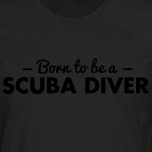 born to be a scuba diver - Men's Premium Longsleeve Shirt
