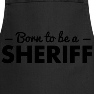 born to be a sheriff - Cooking Apron