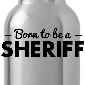 born to be a sheriff - Trinkflasche
