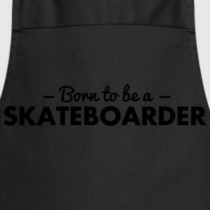 born to be a skateboarder - Cooking Apron