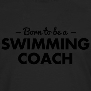 born to be a swimming coach - Men's Premium Longsleeve Shirt