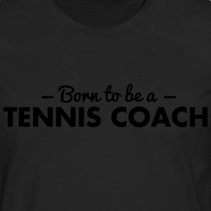 born to be a tennis coach - Men's Premium Longsleeve Shirt