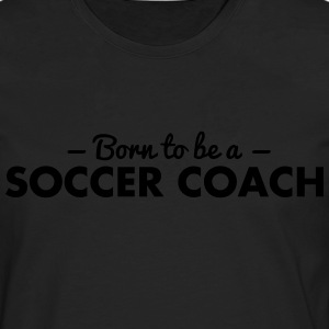 born to be a soccer coach - Men's Premium Longsleeve Shirt