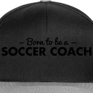 born to be a soccer coach - Snapback Cap