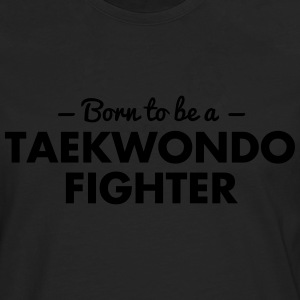 born to be a taekwondo fighter - Men's Premium Longsleeve Shirt