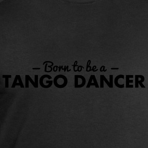 born to be a tango dancer - Men's Sweatshirt by Stanley & Stella