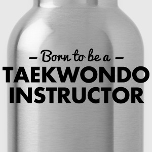 born to be a taekwondo instructor - Water Bottle