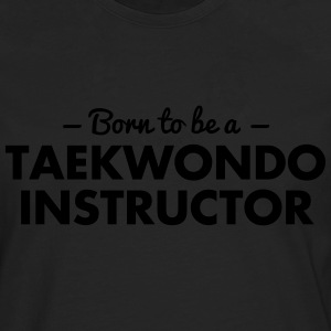 born to be a taekwondo instructor - Männer Premium Langarmshirt