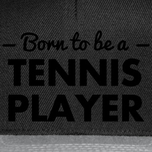 born to be a tennis player - Snapback Cap